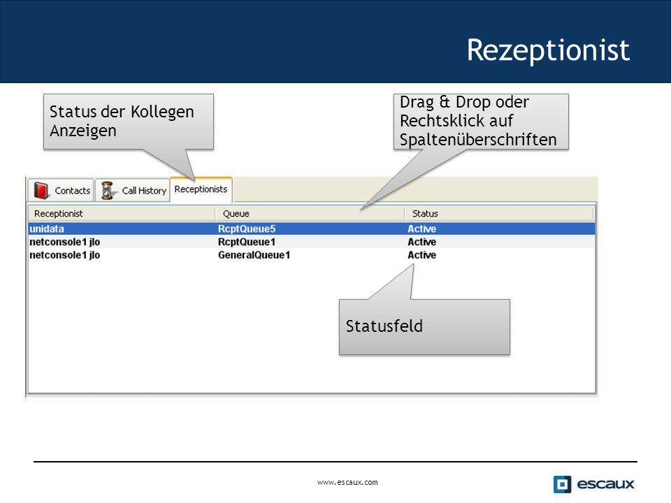 www.escaux.com Rezeptionist Status der Kollegen Anzeigen Statusfeld Drag & Drop oder Rechtsklick auf Spaltenüberschriften