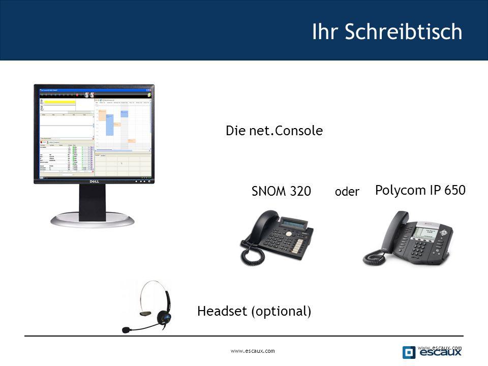 www.escaux.com Ihr Schreibtisch www.escaux.com Die net.Console  Headset (optional)  SNOM 320 Polycom IP 650 oder