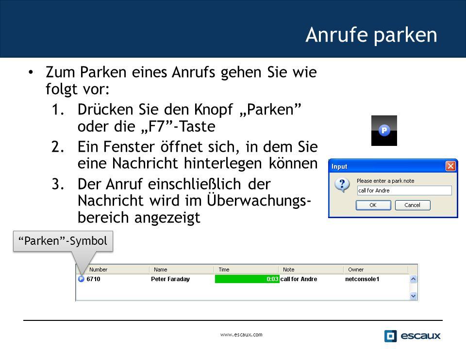 """www.escaux.com Anrufe parken Zum Parken eines Anrufs gehen Sie wie folgt vor: 1.Drücken Sie den Knopf """"Parken oder die """"F7 -Taste 2.Ein Fenster öffnet sich, in dem Sie eine Nachricht hinterlegen können 3.Der Anruf einschließlich der Nachricht wird im Überwachungs- bereich angezeigt Parken -Symbol"""