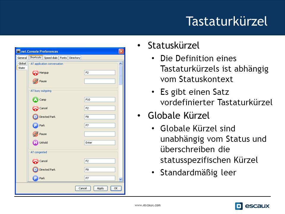 www.escaux.com Tastaturkürzel Statuskürzel Die Definition eines Tastaturkürzels ist abhängig vom Statuskontext Es gibt einen Satz vordefinierter Tastaturkürzel Globale Kürzel Globale Kürzel sind unabhängig vom Status und überschreiben die statusspezifischen Kürzel Standardmäßig leer