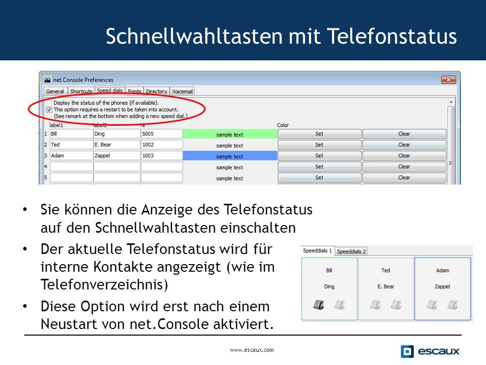www.escaux.com Schnellwahltasten mit Telefonstatus Sie können die Anzeige des Telefonstatus auf den Schnellwahltasten einschalten Der aktuelle Telefonstatus wird für interne Kontakte angezeigt (wie im Telefonverzeichnis) Diese Option wird erst nach einem Neustart von net.Console aktiviert.