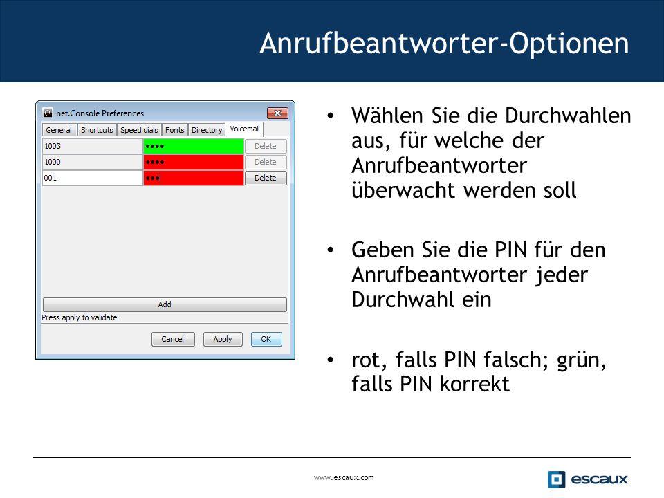 www.escaux.com Anrufbeantworter-Optionen Wählen Sie die Durchwahlen aus, für welche der Anrufbeantworter überwacht werden soll Geben Sie die PIN für den Anrufbeantworter jeder Durchwahl ein rot, falls PIN falsch; grün, falls PIN korrekt