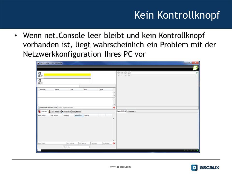 www.escaux.com Kein Kontrollknopf Wenn net.Console leer bleibt und kein Kontrollknopf vorhanden ist, liegt wahrscheinlich ein Problem mit der Netzwerkkonfiguration Ihres PC vor