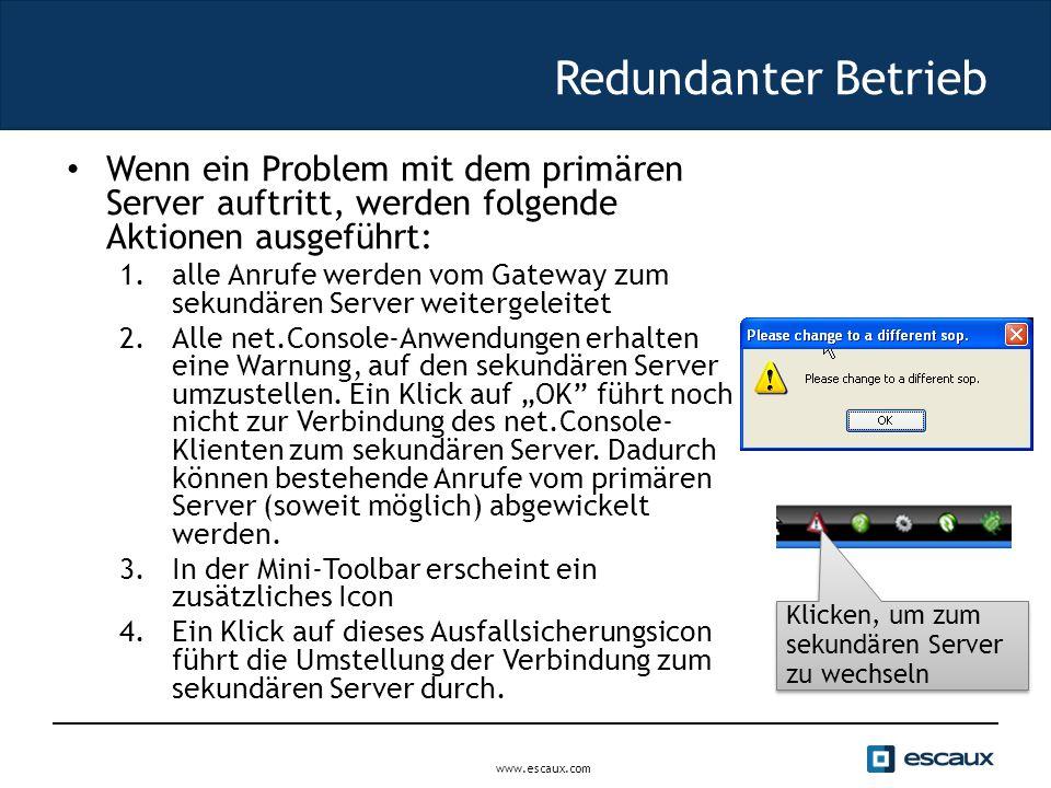Redundanter Betrieb Wenn ein Problem mit dem primären Server auftritt, werden folgende Aktionen ausgeführt: 1.alle Anrufe werden vom Gateway zum sekundären Server weitergeleitet 2.Alle net.Console-Anwendungen erhalten eine Warnung, auf den sekundären Server umzustellen.