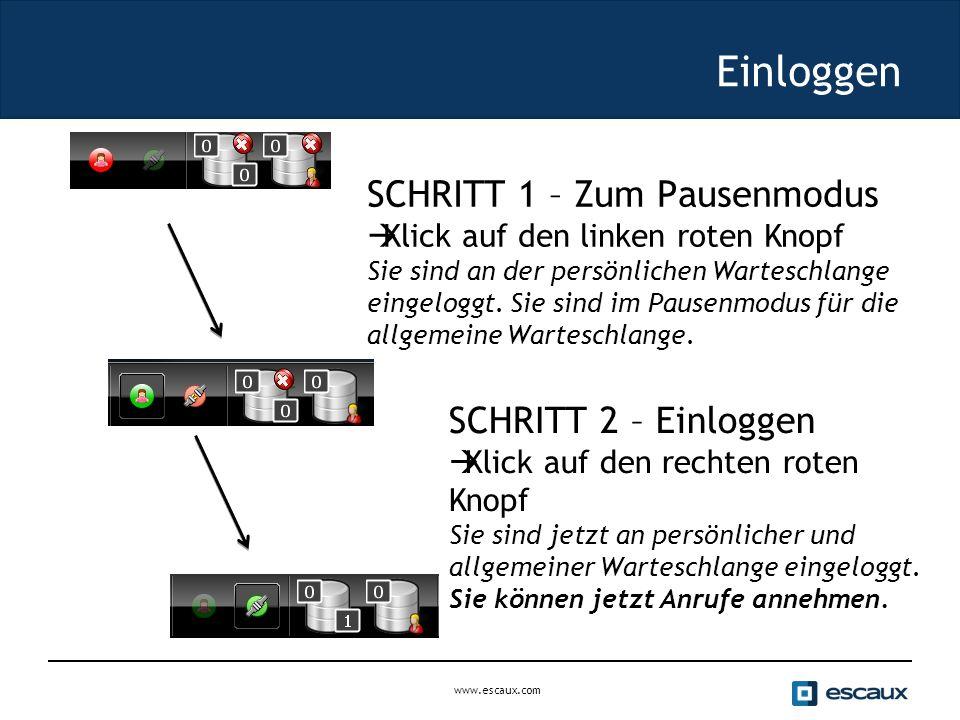 www.escaux.com Einloggen SCHRITT 1 – Zum Pausenmodus  Klick auf den linken roten Knopf Sie sind an der persönlichen Warteschlange eingeloggt.