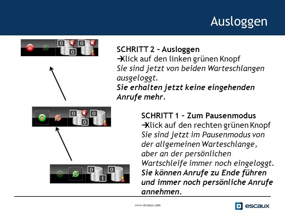 www.escaux.com Ausloggen SCHRITT 2 – Ausloggen  Klick auf den linken grünen Knopf Sie sind jetzt von beiden Warteschlangen ausgeloggt.