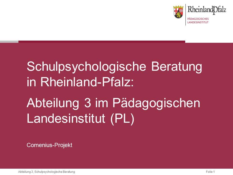 Folie 1Abteilung 3, Schulpsychologische Beratung Schulpsychologische Beratung in Rheinland-Pfalz: Abteilung 3 im Pädagogischen Landesinstitut (PL) Comenius-Projekt