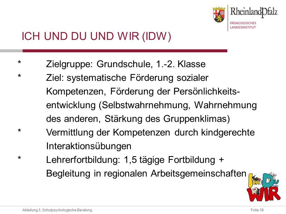 Folie 18Abteilung 3, Schulpsychologische Beratung ICH UND DU UND WIR (IDW) *Zielgruppe: Grundschule, 1.-2.