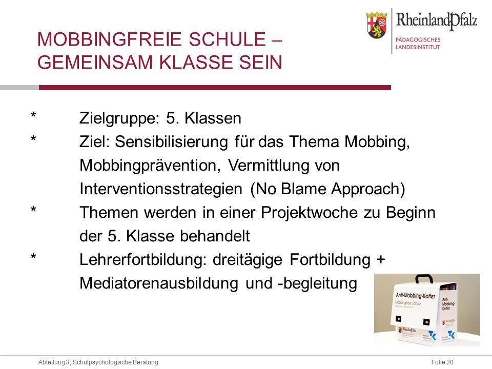 Folie 20Abteilung 3, Schulpsychologische Beratung MOBBINGFREIE SCHULE – GEMEINSAM KLASSE SEIN *Zielgruppe: 5.