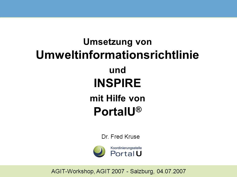 Umsetzung von Umweltinformationsrichtlinie und INSPIRE mit Hilfe von PortalU ® Dr. Fred Kruse AGIT-Workshop, AGIT 2007 - Salzburg, 04.07.2007