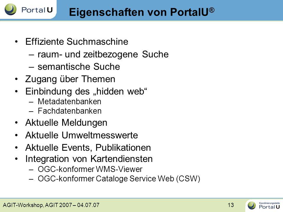 AGIT-Workshop, AGIT 2007 – 04.07.0713 Eigenschaften von PortalU ® Effiziente Suchmaschine –raum- und zeitbezogene Suche –semantische Suche Zugang über