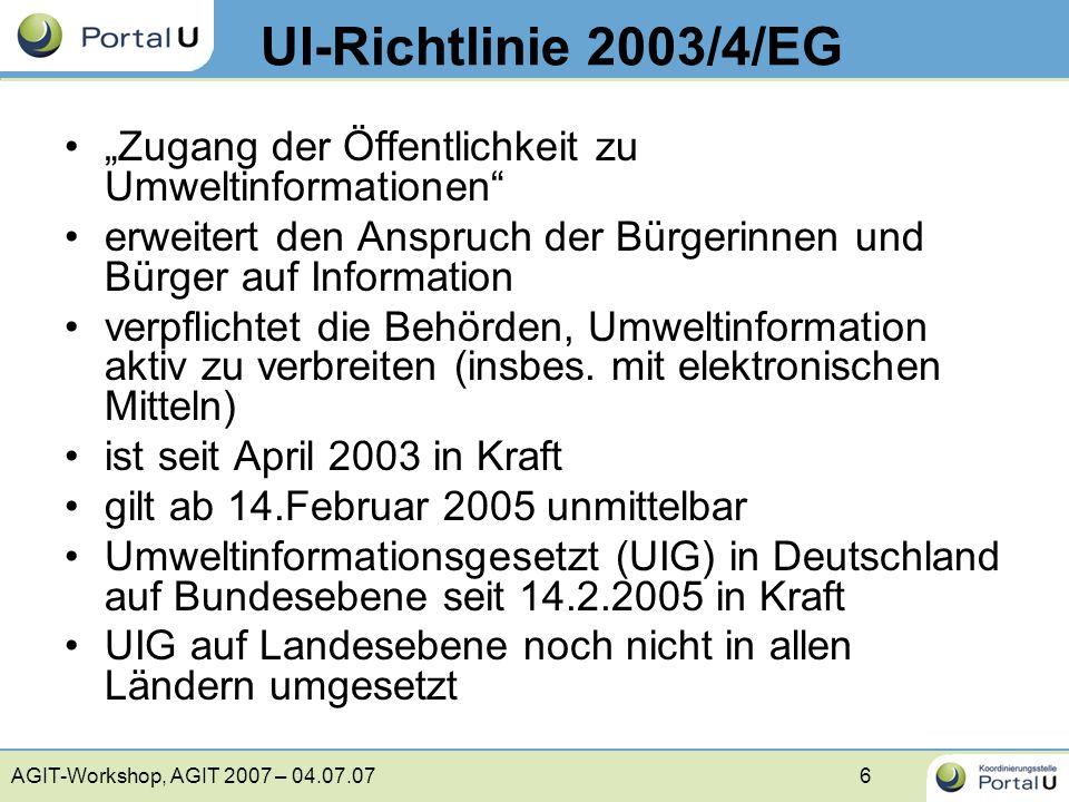 AGIT-Workshop, AGIT 2007 – 04.07.077 Inhalt der Richtlinie (I) Allen Bürgerinnen und Bürgern wird freier Zugang zu den bei Behörden liegenden Informationen über die Umwelt gewährt –per Antrag –bedarf keiner Begründung –Akteneinsicht, mündliche oder schriftliche Auskunft mit Ablauf eines Monats