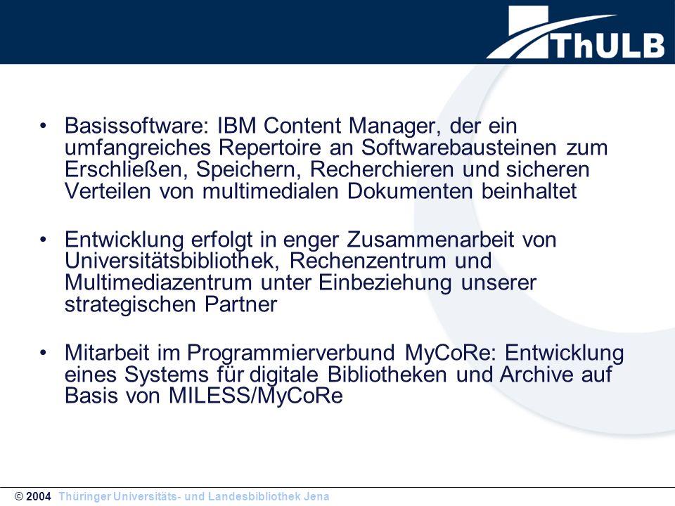 MyCoRe – Was ist das? © 2004 Thüringer Universitäts- und Landesbibliothek Jena