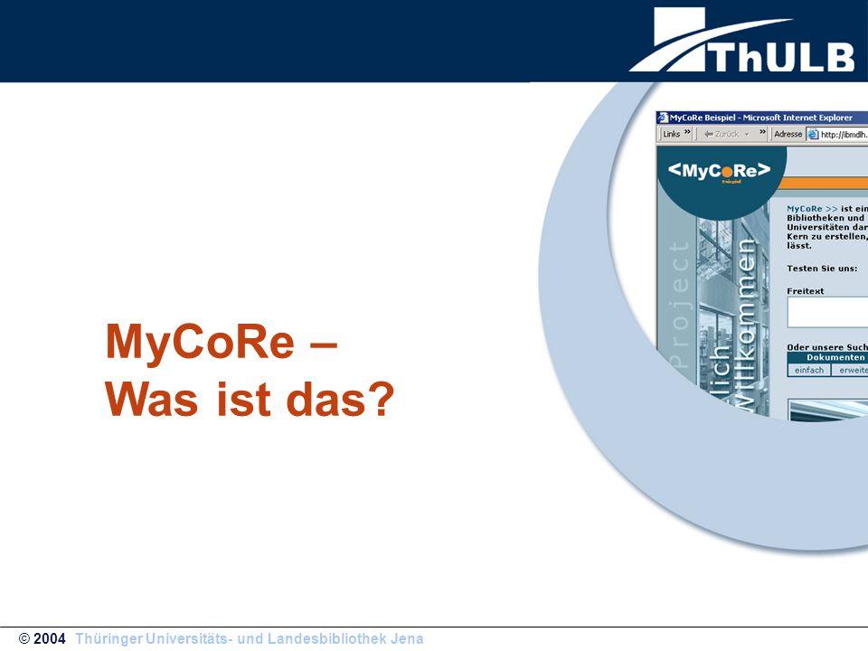 Interuniversitäres Entwicklungsteam unter dem Namen MyCoRe My-eigene, lokale Anwendung, Core-Softwarekern oder allgemein Content Repositories -> CoRe für verschiedene Backend-Datenbanken Verwaltung multimedialer Objekte (digitale Dokumente, digitalisierte Dokumente, elektronische Zeitschriften, Audio- Video-Material, Animationen, Simulationen…) MyCoRe basiert auf Java- und XML-Technologien MyCoRe wird als Open Source Object unter der GNU Lizenz (General Public License) verfügbar gemacht http://www.mycore.de/ © 2004 Thüringer Universitäts- und Landesbibliothek Jena
