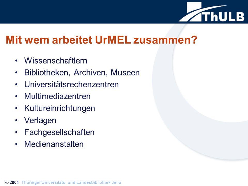 UrMEL- strategische Partner © 2004 Thüringer Universitäts- und Landesbibliothek Jena