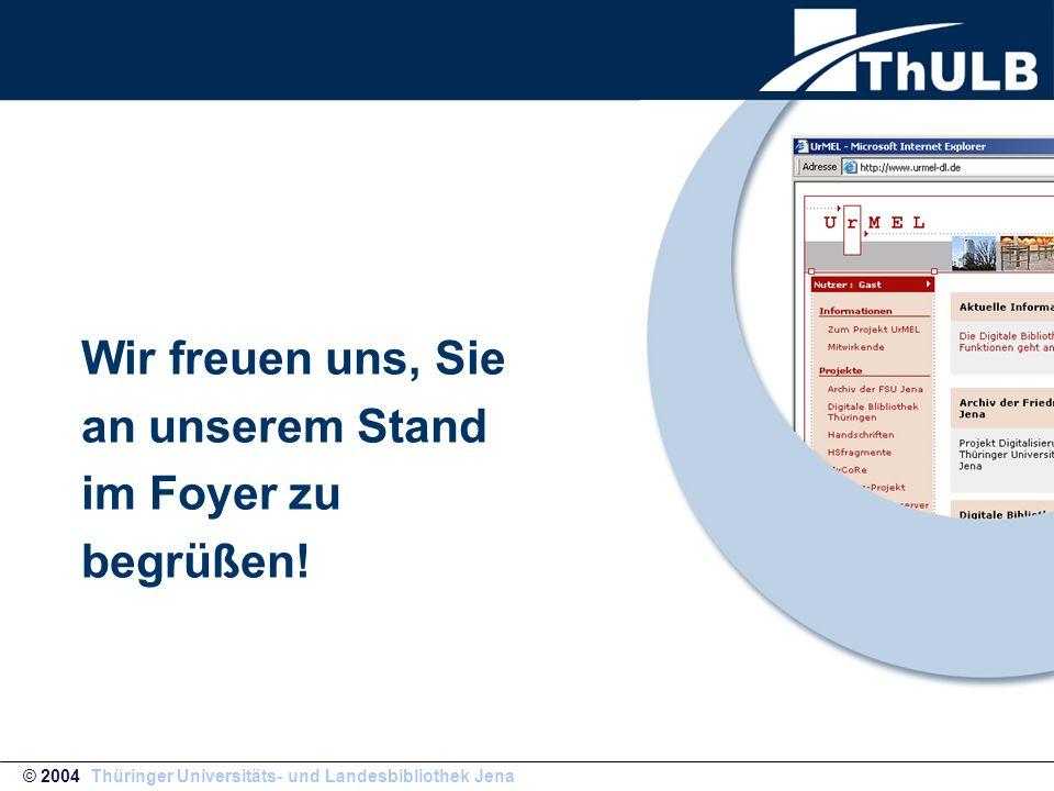 © 2004 Thüringer Universitäts- und Landesbibliothek Jena Wir freuen uns, Sie an unserem Stand im Foyer zu begrüßen!