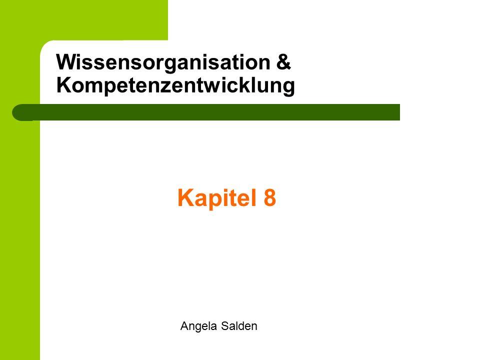 Wissensorganisation & Kompetenzentwicklung Kapitel 8 Angela Salden