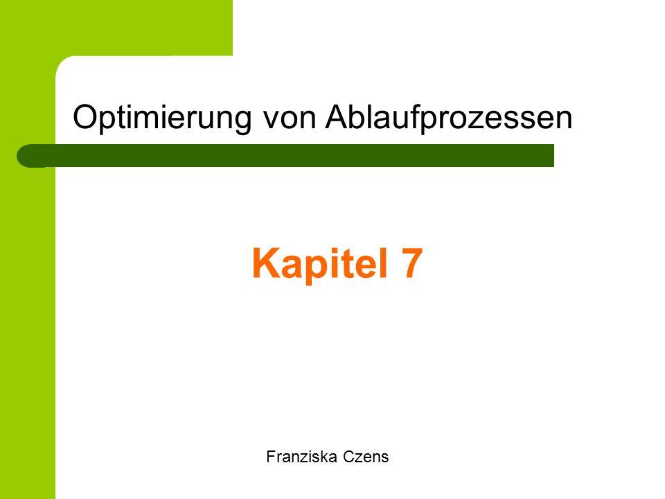 Optimierung von Ablaufprozessen Kapitel 7 Franziska Czens