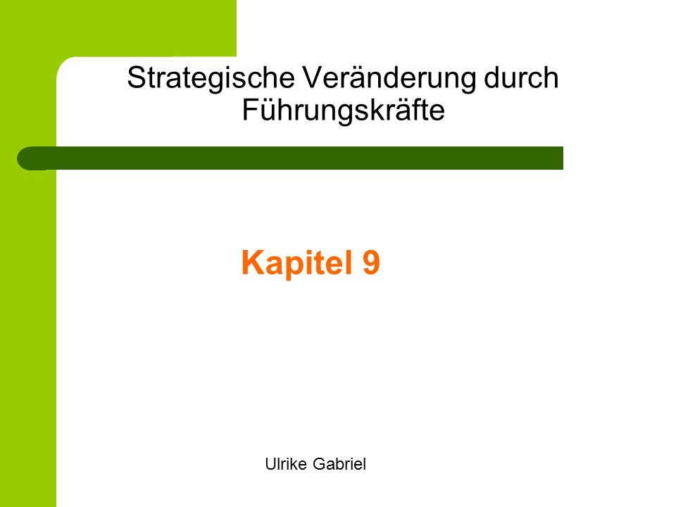 Strategische Veränderung durch Führungskräfte Kapitel 9 Ulrike Gabriel