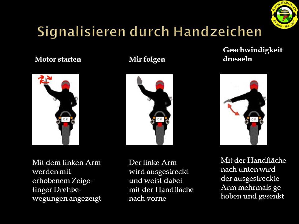 Motor starten Mit dem linken Arm werden mit erhobenem Zeige- finger Drehbe- wegungen angezeigt Der linke Arm wird ausgestreckt und weist dabei mit der Handfläche nach vorne Mir folgen Geschwindigkeit drosseln Mit der Handfläche nach unten wird der ausgestreckte Arm mehrmals ge- hoben und gesenkt