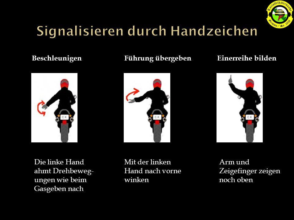 BeschleunigenFührung übergebenEinerreihe bilden Die linke Hand ahmt Drehbeweg- ungen wie beim Gasgeben nach Mit der linken Hand nach vorne winken Arm und Zeigefinger zeigen noch oben