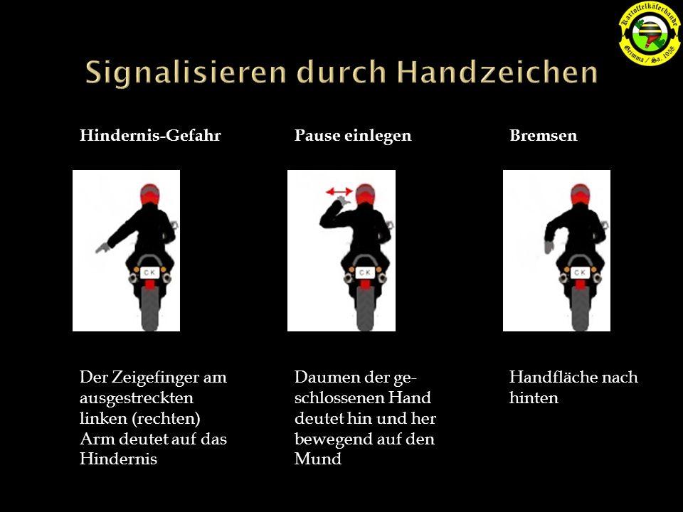 Hindernis-GefahrPause einlegenBremsen Der Zeigefinger am ausgestreckten linken (rechten) Arm deutet auf das Hindernis Daumen der ge- schlossenen Hand deutet hin und her bewegend auf den Mund Handfläche nach hinten