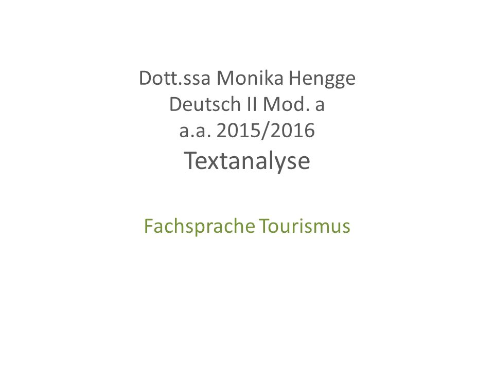 Dott.ssa Monika Hengge Deutsch II Mod.a /a.a. 2015-2016 Textanalyse – Fachsprache Tourismus 2.