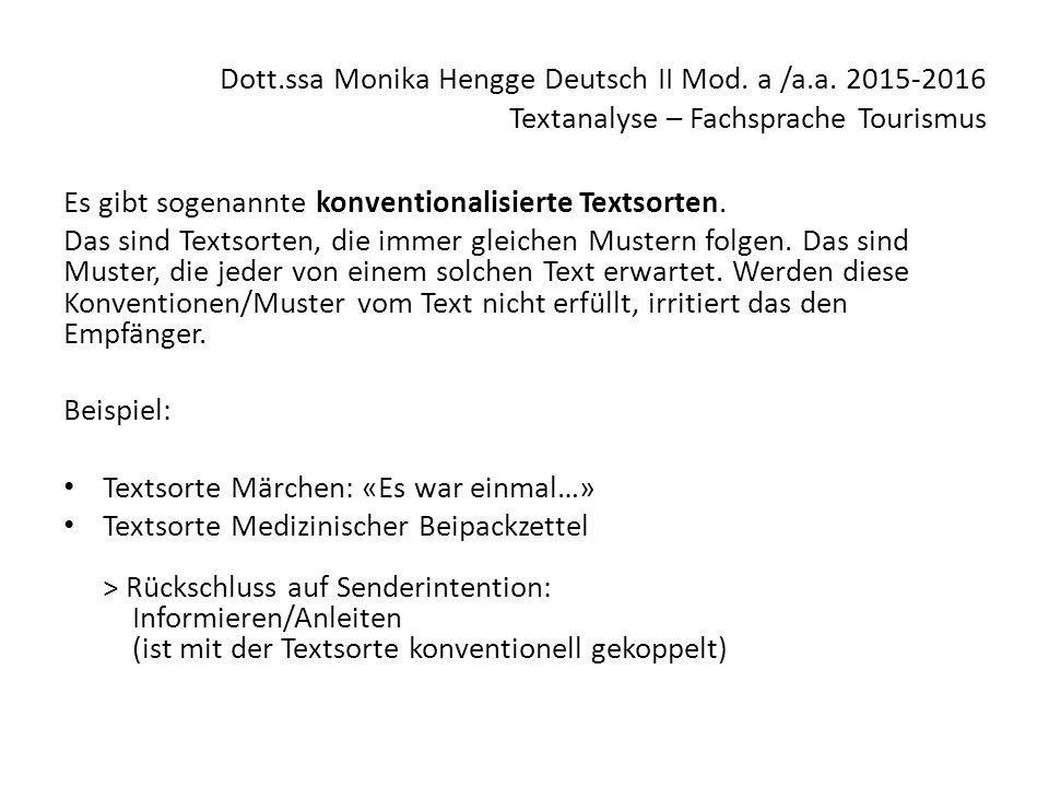 Dott.ssa Monika Hengge Deutsch II Mod. a /a.a. 2015-2016 Textanalyse – Fachsprache Tourismus Es gibt sogenannte konventionalisierte Textsorten. Das si