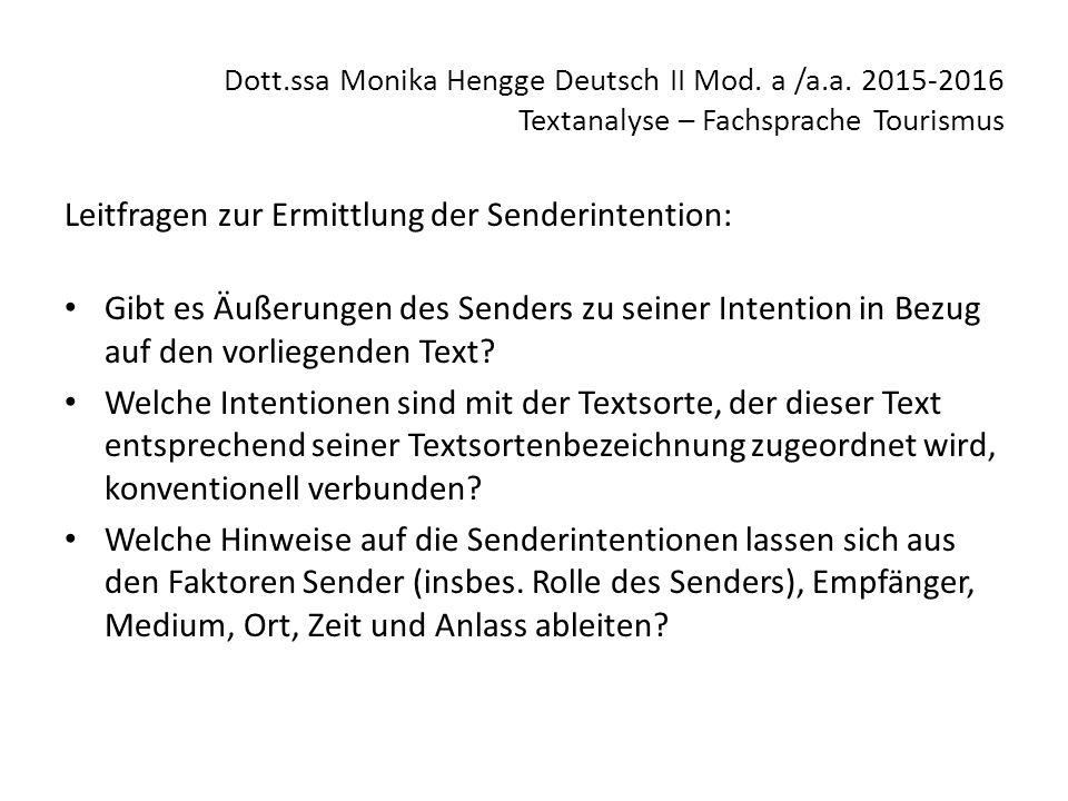 Dott.ssa Monika Hengge Deutsch II Mod. a /a.a. 2015-2016 Textanalyse – Fachsprache Tourismus Leitfragen zur Ermittlung der Senderintention: Gibt es Äu