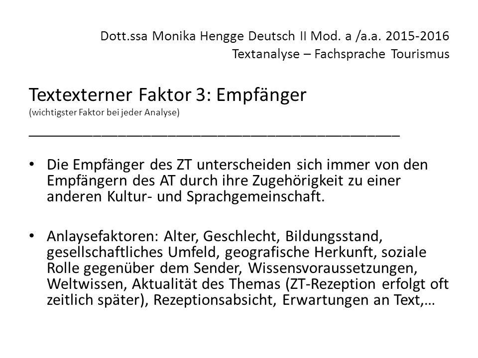 Dott.ssa Monika Hengge Deutsch II Mod. a /a.a. 2015-2016 Textanalyse – Fachsprache Tourismus Textexterner Faktor 3: Empfänger (wichtigster Faktor bei