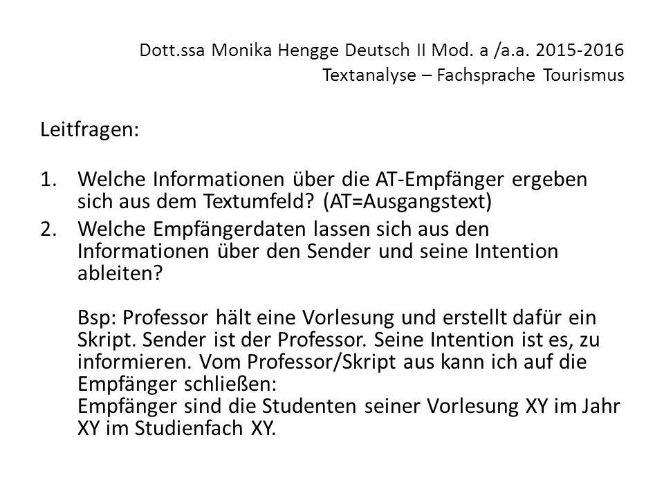 Dott.ssa Monika Hengge Deutsch II Mod. a /a.a. 2015-2016 Textanalyse – Fachsprache Tourismus Leitfragen: 1.Welche Informationen über die AT-Empfänger