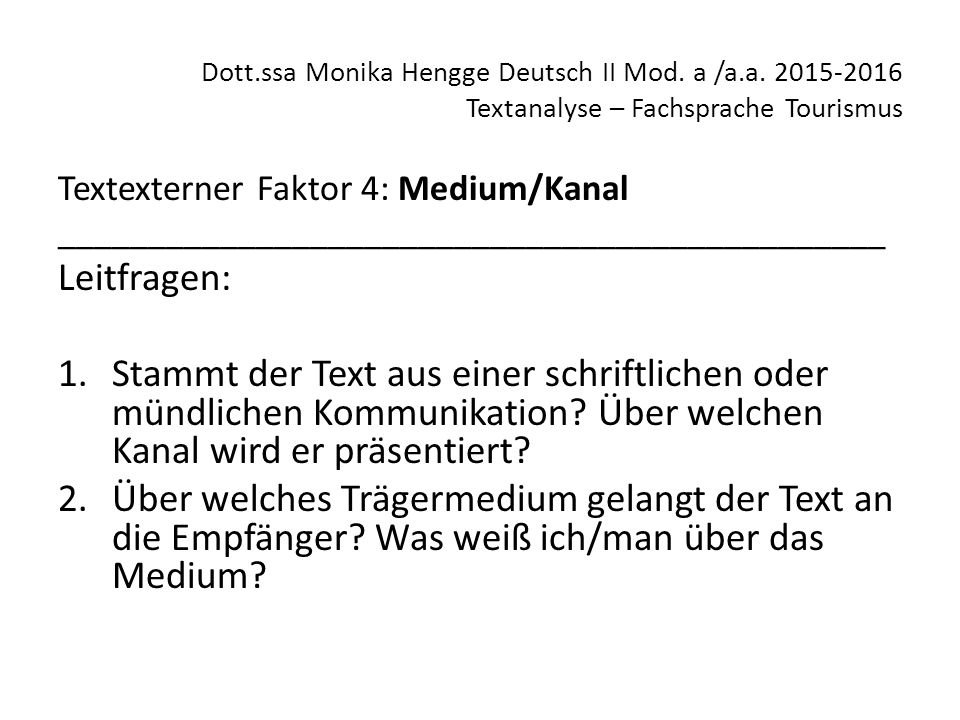 Dott.ssa Monika Hengge Deutsch II Mod. a /a.a. 2015-2016 Textanalyse – Fachsprache Tourismus Textexterner Faktor 4: Medium/Kanal _____________________