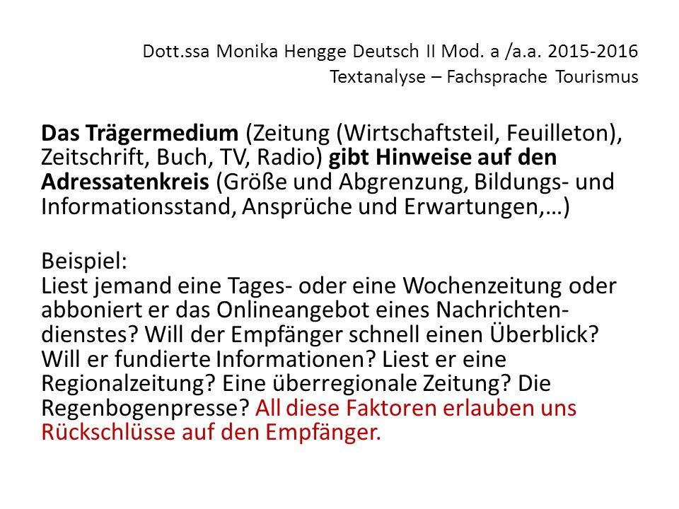 Dott.ssa Monika Hengge Deutsch II Mod. a /a.a. 2015-2016 Textanalyse – Fachsprache Tourismus Das Trägermedium (Zeitung (Wirtschaftsteil, Feuilleton),