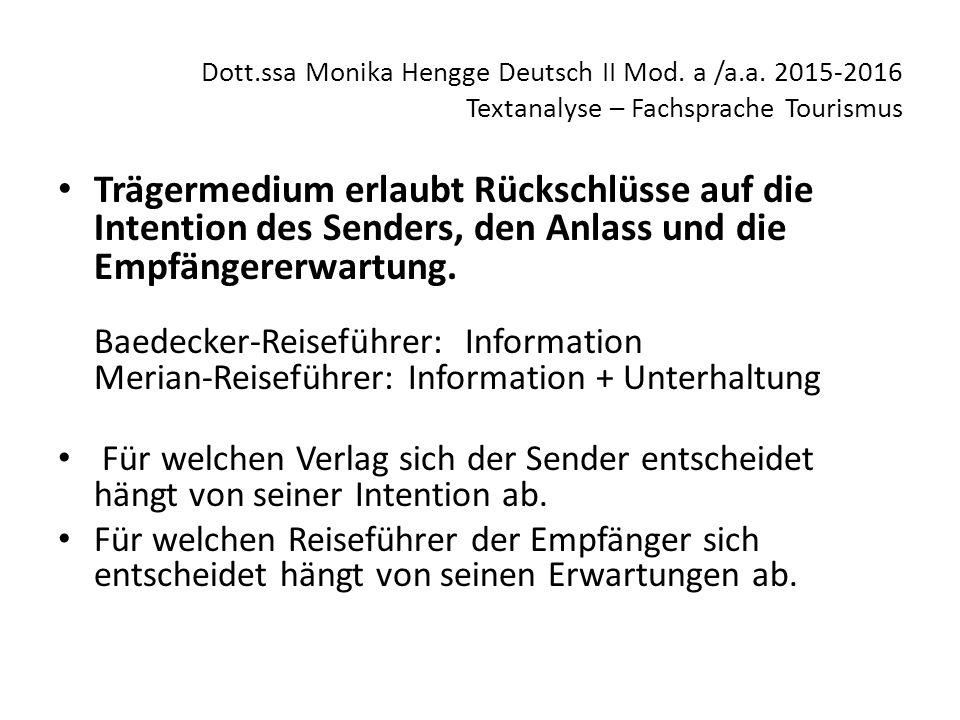 Dott.ssa Monika Hengge Deutsch II Mod. a /a.a. 2015-2016 Textanalyse – Fachsprache Tourismus Trägermedium erlaubt Rückschlüsse auf die Intention des S