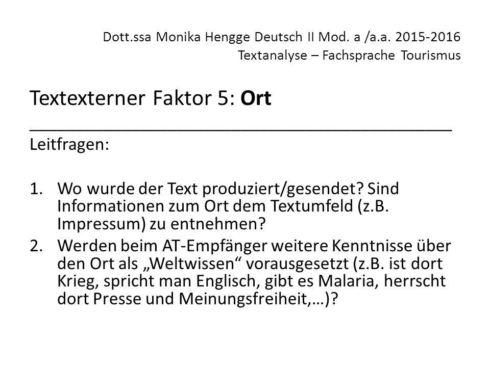 Dott.ssa Monika Hengge Deutsch II Mod. a /a.a. 2015-2016 Textanalyse – Fachsprache Tourismus Textexterner Faktor 5: Ort ______________________________