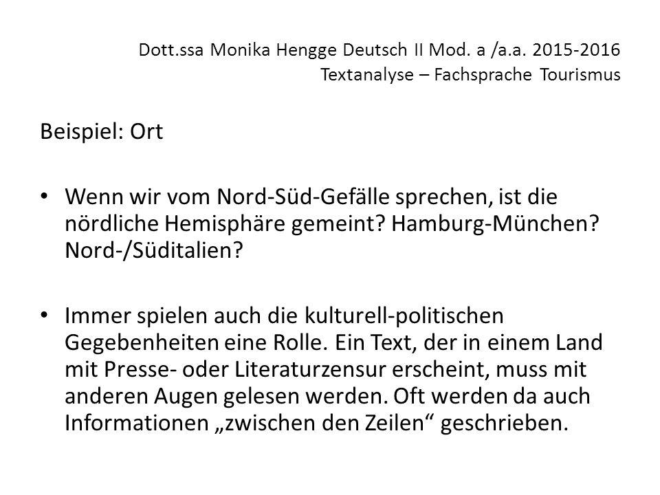 Dott.ssa Monika Hengge Deutsch II Mod. a /a.a. 2015-2016 Textanalyse – Fachsprache Tourismus Beispiel: Ort Wenn wir vom Nord-Süd-Gefälle sprechen, ist