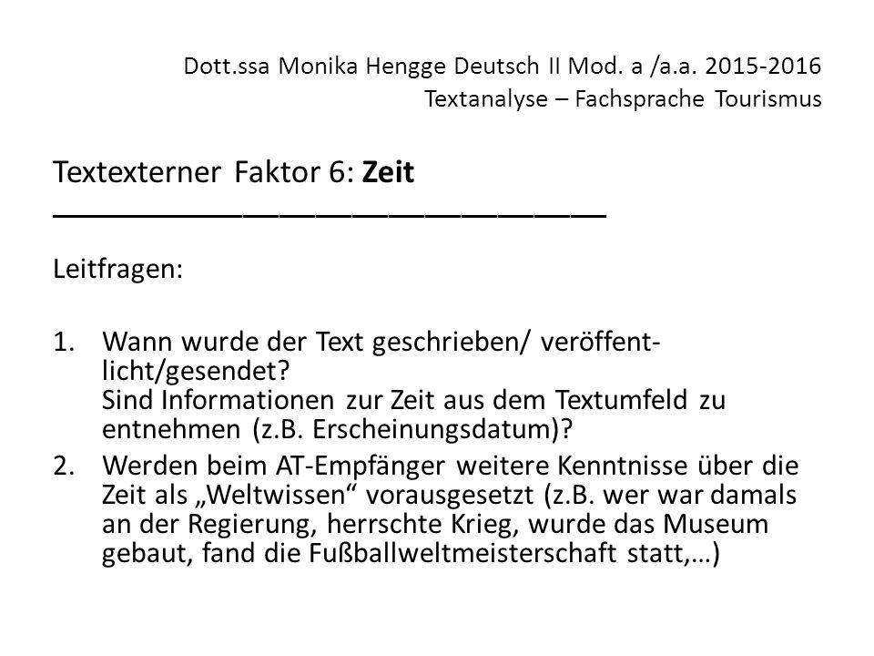 Dott.ssa Monika Hengge Deutsch II Mod. a /a.a. 2015-2016 Textanalyse – Fachsprache Tourismus Textexterner Faktor 6: Zeit _____________________________
