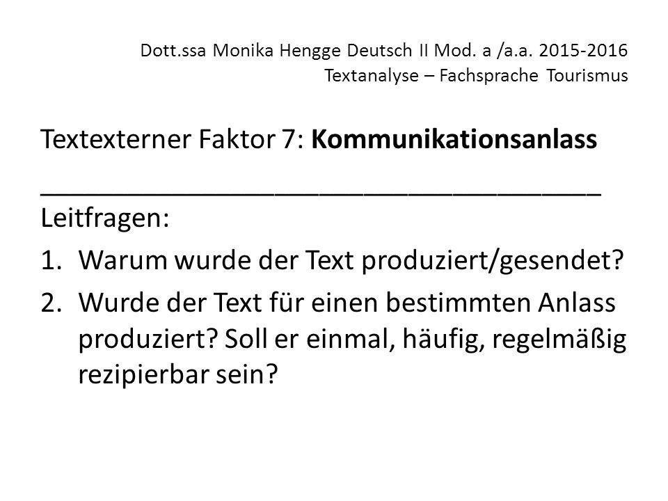 Dott.ssa Monika Hengge Deutsch II Mod. a /a.a. 2015-2016 Textanalyse – Fachsprache Tourismus Textexterner Faktor 7: Kommunikationsanlass _____________