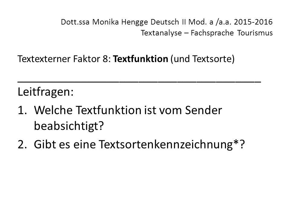 Dott.ssa Monika Hengge Deutsch II Mod. a /a.a. 2015-2016 Textanalyse – Fachsprache Tourismus Textexterner Faktor 8: Textfunktion (und Textsorte) _____