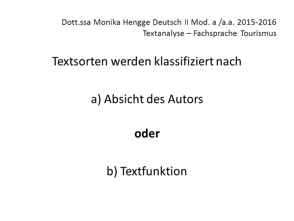 Dott.ssa Monika Hengge Deutsch II Mod. a /a.a. 2015-2016 Textanalyse – Fachsprache Tourismus Textsorten werden klassifiziert nach a) Absicht des Autor