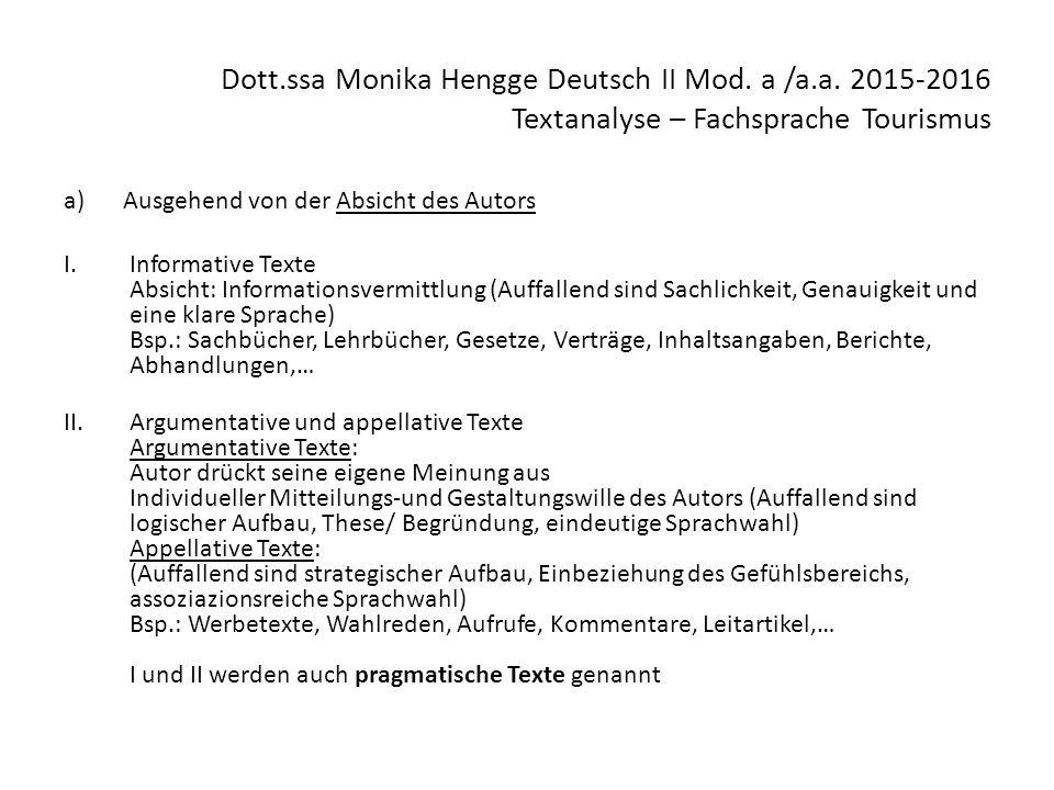 Dott.ssa Monika Hengge Deutsch II Mod. a /a.a. 2015-2016 Textanalyse – Fachsprache Tourismus a)Ausgehend von der Absicht des Autors I.Informative Text