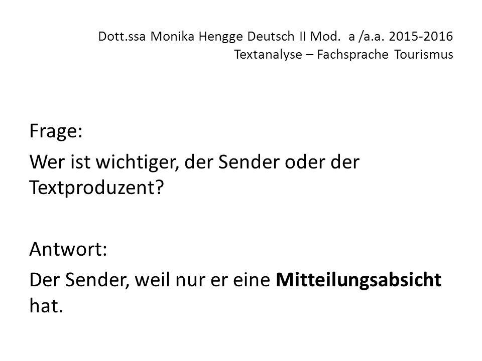 Dott.ssa Monika Hengge Deutsch II Mod. a /a.a. 2015-2016 Textanalyse – Fachsprache Tourismus Frage: Wer ist wichtiger, der Sender oder der Textproduze