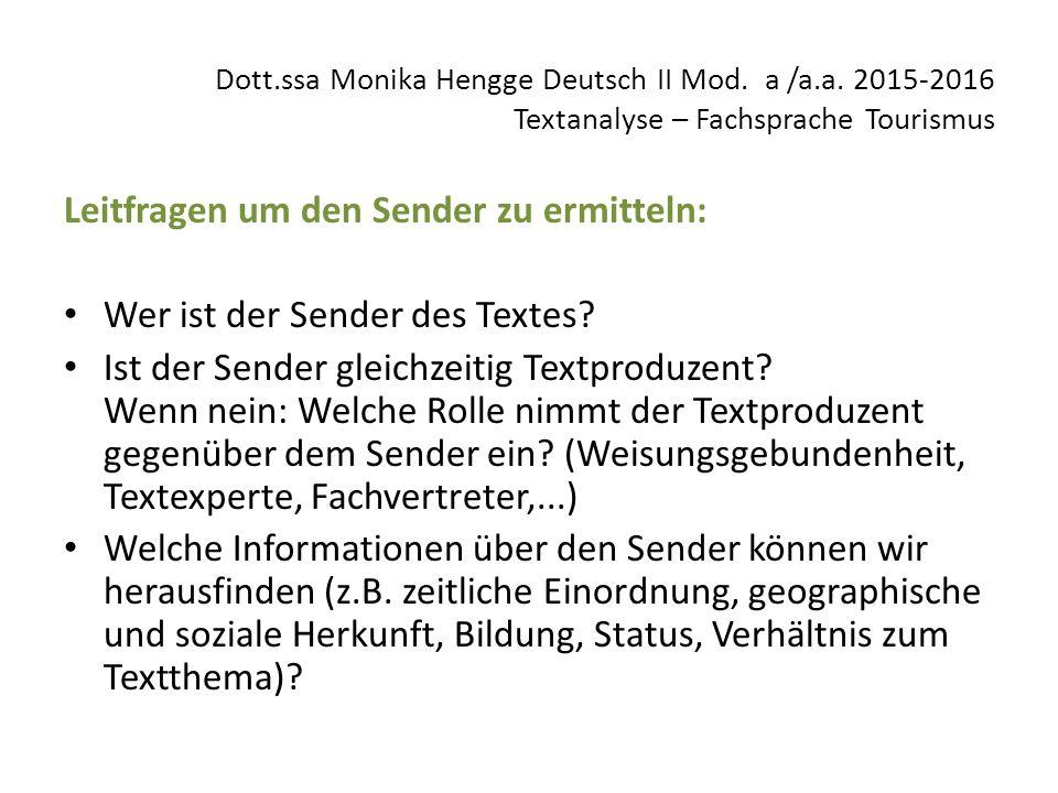 Dott.ssa Monika Hengge Deutsch II Mod. a /a.a. 2015-2016 Textanalyse – Fachsprache Tourismus Leitfragen um den Sender zu ermitteln: Wer ist der Sender