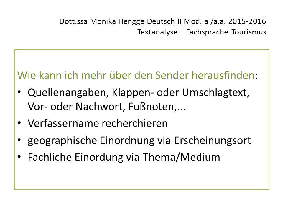Dott.ssa Monika Hengge Deutsch II Mod. a /a.a. 2015-2016 Textanalyse – Fachsprache Tourismus Wie kann ich mehr über den Sender herausfinden: Quellenan