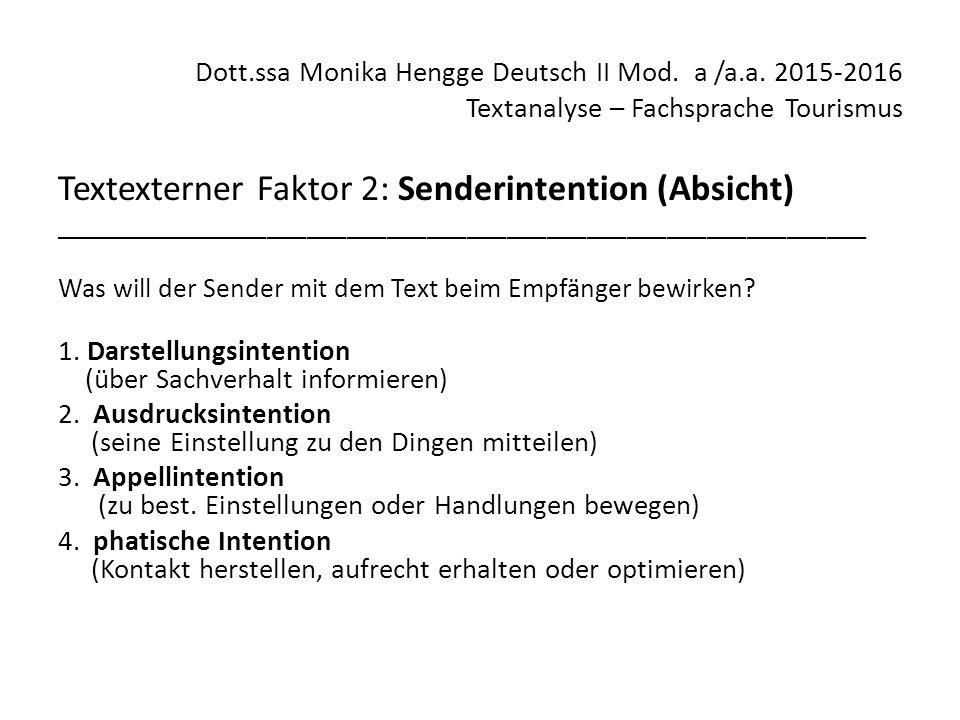 Dott.ssa Monika Hengge Deutsch II Mod. a /a.a. 2015-2016 Textanalyse – Fachsprache Tourismus Textexterner Faktor 2: Senderintention (Absicht) ________