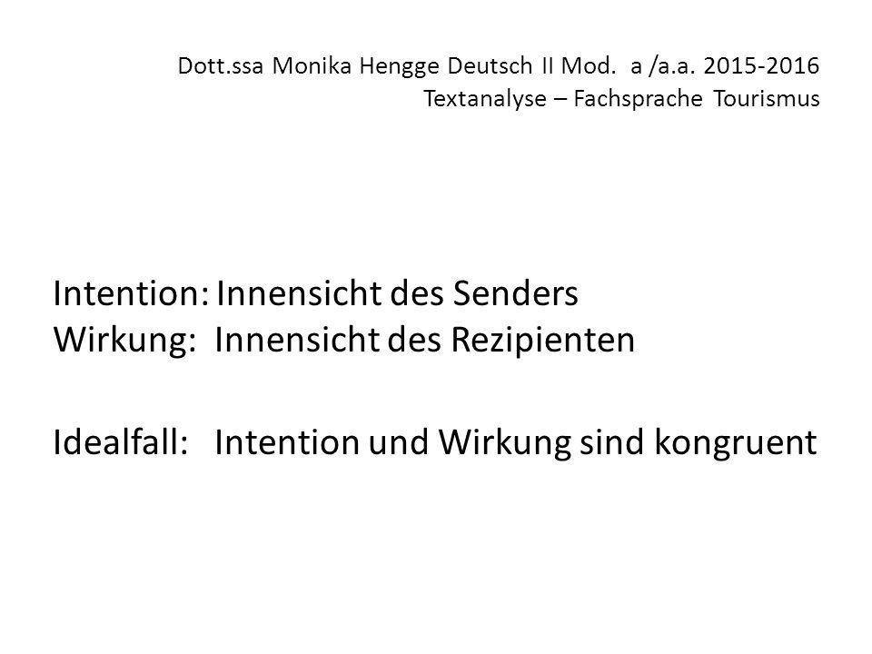 Dott.ssa Monika Hengge Deutsch II Mod. a /a.a. 2015-2016 Textanalyse – Fachsprache Tourismus Intention: Innensicht des Senders Wirkung: Innensicht des