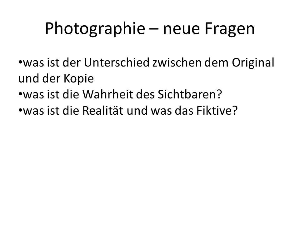 Photographie – neue Fragen was ist der Unterschied zwischen dem Original und der Kopie was ist die Wahrheit des Sichtbaren.