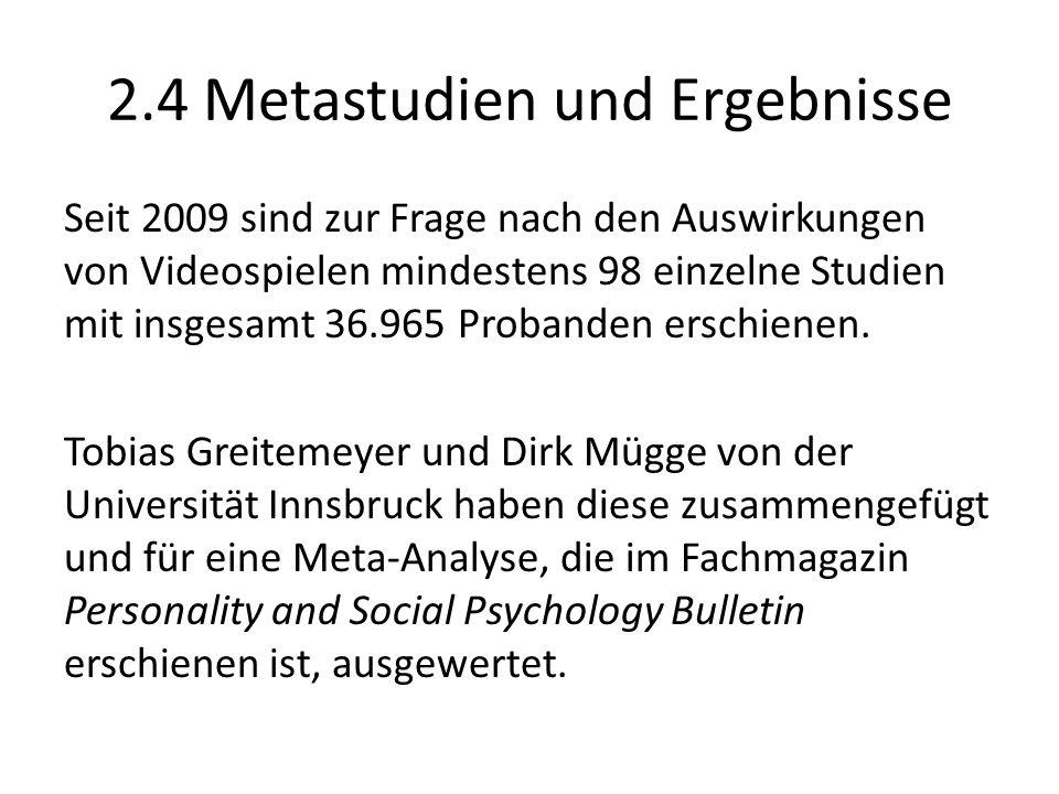2.4 Metastudien und Ergebnisse Seit 2009 sind zur Frage nach den Auswirkungen von Videospielen mindestens 98 einzelne Studien mit insgesamt 36.965 Probanden erschienen.