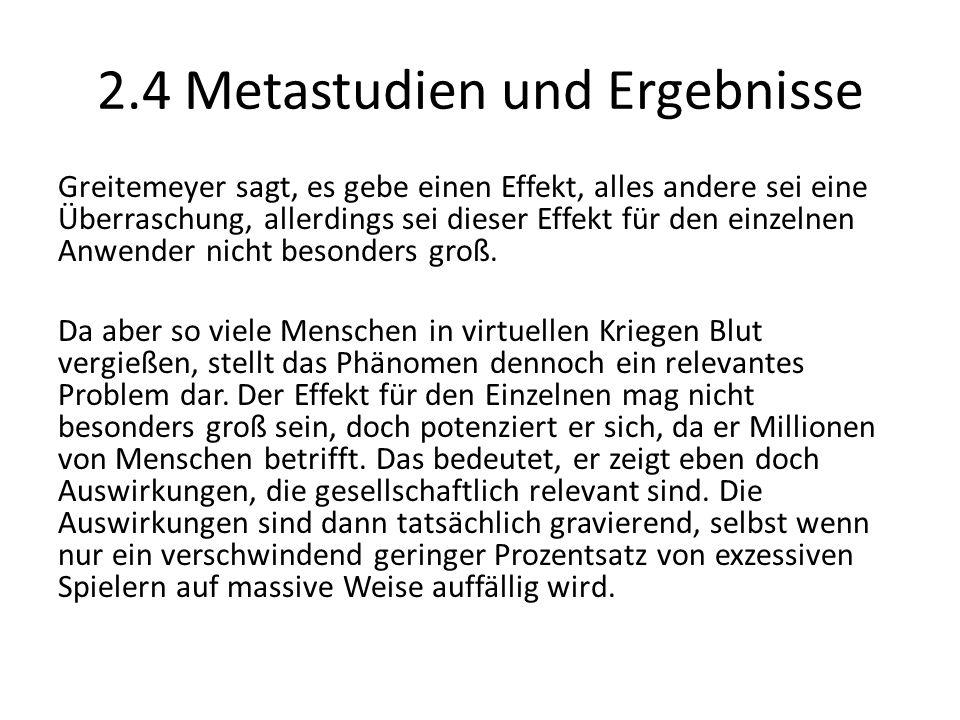 2.4 Metastudien und Ergebnisse Greitemeyer sagt, es gebe einen Effekt, alles andere sei eine Überraschung, allerdings sei dieser Effekt für den einzelnen Anwender nicht besonders groß.