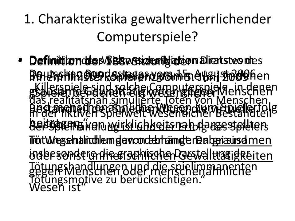 """1. Charakteristika gewaltverherrlichender Computerspiele? Definition der 188. Sitzung der Innenministerkonferenz vom 5. Juni 2009 """"Spiele, bei denen e"""